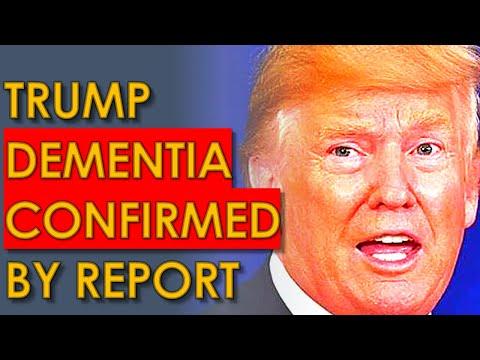 Trump DEMENTIA Confirmed in SHOCKING Report