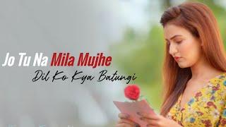 Jo Tu Na Mila Mujhe Dil Ko Kya Bataungi Female Version Lyrics