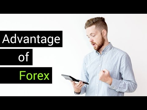 What Are the Advantages of Forex Trading?
