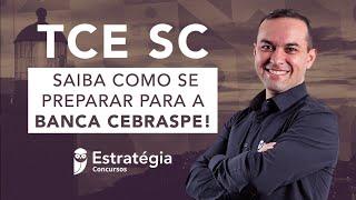 Concurso TCE SC - Saiba como se preparar para a Banca CEBRASPE!