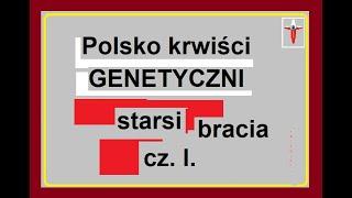 Polsko -krwiści GENETYCZNI starsi bracia cz.I,II                          .