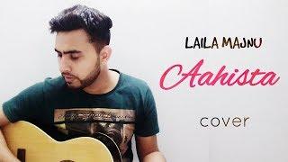 AHISTA Laila Majnu | ACOUSTIC Version | ARIJIT SINGH | Cover song by Mrinal Kishore