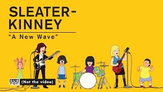 Sleater Kinney   A New Wave [OFFICIAL VIDEO]