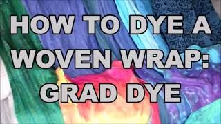 How to grad dye a woven wrap: SIMPLE METHOD