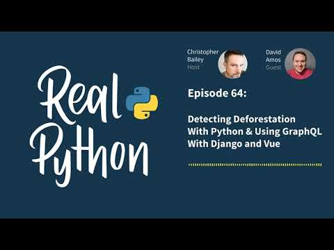Detecting Deforestation With Python & Using GraphQL With Django and Vue | Real Python Podcast #64 thumbnail