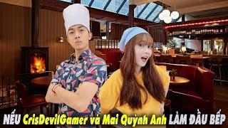 NẾU CrisDevilGamer và Noob Mai Quỳnh Anh LÀM ĐẦU BẾP