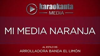 Karaokanta - La Arrolladora Banda El Limón - Mi media naranja