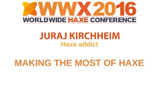 """Making the most of Haxe"" by Juraj Kirchhei"
