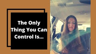 The Only Thing You Can Control