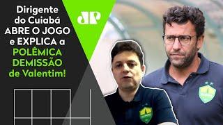Exclusivo! Dirigente do Cuiabá abre o jogo e revela porque Valentim foi demitido