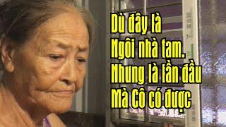 Cô đã khóc khi lần đầu tiên có được căn nhà. Dù chỉ là căn nhà tạm.Hoàn cảnh ngheo nhất Sài Gòn.