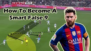 How To Become a Smart False 9? ft. The Argentine Magician Leo Messi