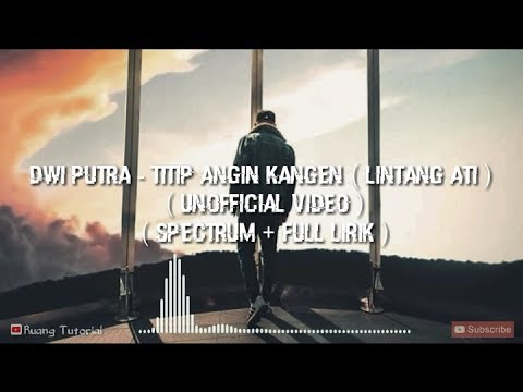 Dwi Putra - Titip Angin Kangen ( Lintang Ati ) ( Unofficial Video ) ( Spectrum + Full Lirik )