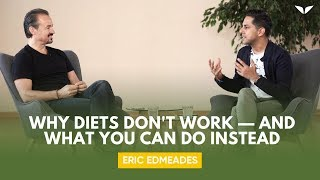 Why Diets Don't Work — And What You Can Do Instead | Eric Edmeades