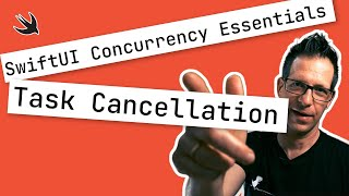 Swift Concurrency Essentials: Task Cancellation