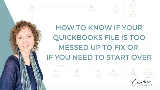 How to know if your QuickBooks file is too messed up to fix or if you need to start over