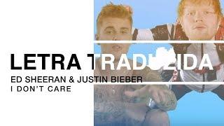 Ed Sheeran & Justin Bieber - I Don't Care (Letra Traduzida)