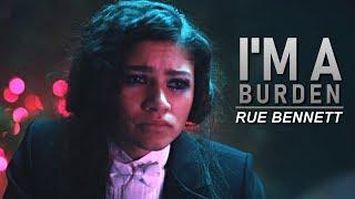 """Rue Bennett • """"I'm a Burden."""""""