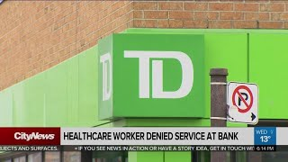 Woman says she was denied service at TD Bank because she is a healthcare worker
