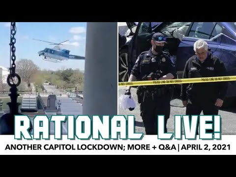Rational Live!   Another Capitol Lockdown; More + Q&A   April 2, 2021