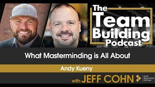 What Masterminding is All About w/ Andy Kueny
