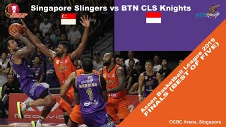 Singapore Slingers Vs BTN CLS Knights - Basketball | ABL 2019 -  Game 5th