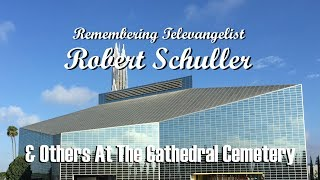 Visiting The CRYSTAL CATHEDRAL Cemetery & The Grave Site Of Robert Schuller & Others