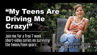 """7 Week Mini-Video Series: """"My teenagers make me feel CRAZY! Survival tips"""""""