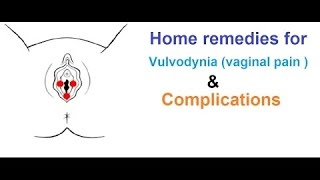 What is vulvodynia? (Vaginal Pain) & Home Remedies For Vaginal Pain.