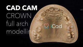 icad full arch 3d teeth modelling cad cam / моделировка реставраций в дуге 3D