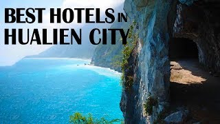 Best Hotel And Resorts In Hualien City, Taiwan