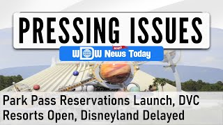 Pressing Issues – Park Pass Reservations Launch, DVC Resorts Open, Disneyland Delayed (6/28/2020)