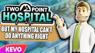 Two Point Hospital but my hospital can't do anything right
