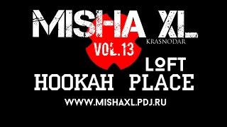 MISHA XL - HOOKAH PLACE LOFT Vol.10 HAPPY BIRTHDAY LIVE MIX 1