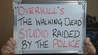 OVERKILL'S THE WALKING DEAD Studio RAIDED by the POLICE !!