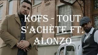 Kofs   Tout S'achète Ft. Alonzo [LYRICS]