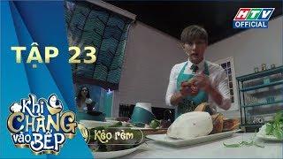 KHI CHÀNG VÀO BẾP | MÙA 2 - TẬP 23 FULL | 17/9/2019 #KCVB