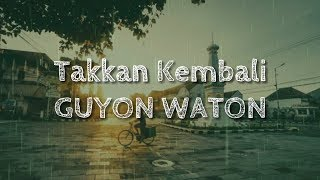 Lagu Guyon Waton TAKKAN KEMBALI (Lirik)