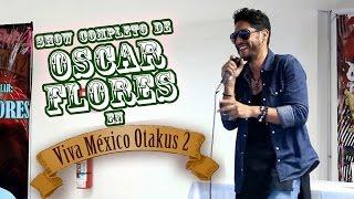 Show completo de Oscar Flores en Viva México Otakus 2