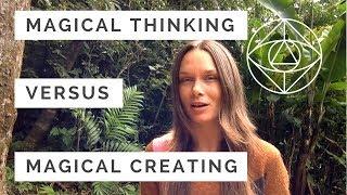 MAGICAL THINKING V MAGICAL CREATING