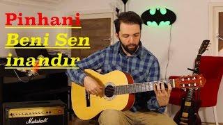 Pinhani Beni Sen İnandır - Orjinal Akor  - Gitar Dersleri