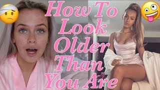 HOW to look OLDER than YOU ARE!!💋