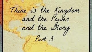 For Thine is the Kingdom and the Power and the Glory [¾]