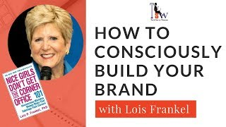 How to Consciously Build Your Brand with Lois Frankel