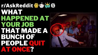 Why Did Multiple Employees All Quit At Once At Your Job? (Reddit Stories Top Posts)