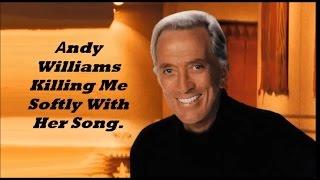 Αndy Williams..........Killing Me Softly With Her Song.