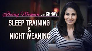 SLEEP TRAINING & NIGHT WEANING | BEING WOMAN with Chhavi