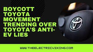 Boycott Toyota movement trending over Toyota's ANTI-EV lies