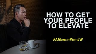 A Moment With JW | How To Get Your People To Elevate