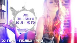 Mix Reggaeton Junio y Julio 2016 lo mas nuevo (Para Bailar Asta el Amanecer) Dj Erick Trujillo Perú